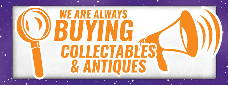 We also buy Collectables and Antiques!