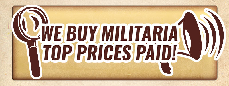 We are always Buying Militaria, Top prices paid